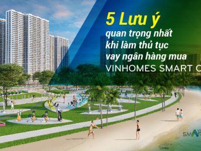 5-luu-y-quan-trong-nhat-khi-vay-ngan-hang-mua-vinhomes-smart-city