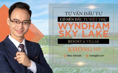 co-nen-dau-tu-biet-thu-wyndham-sky-lake-khong